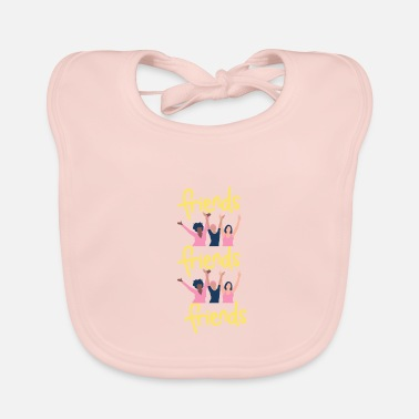 Friend Friends, friends, friends - Baby Bib