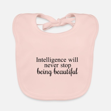 Intelligence will never stop being beautiful - Baby Bib