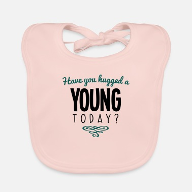 Young Name have you hugged a young name today - Baby Bib
