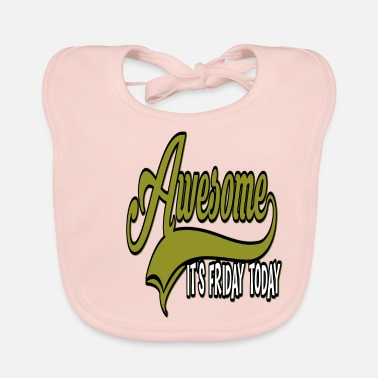 Week Awesome it's friday weekend - Baby Bib