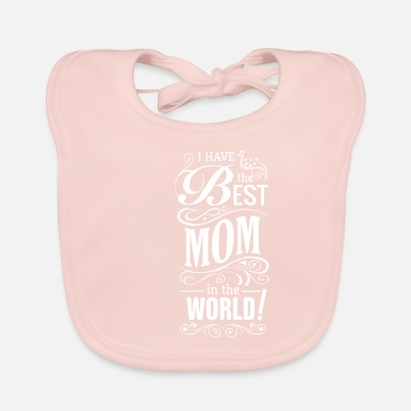 Mothers Day print Gift - I have the Best Mom in - Baby Bib