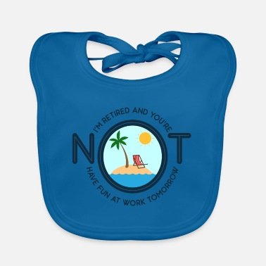 Retirement I'm Retired And You're Not Gift - Baby Bib
