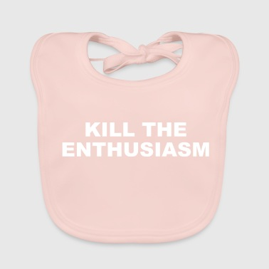KILL THE ENTHUSIASM - Baby Organic Bib