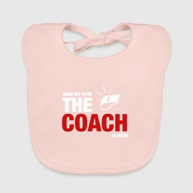 Have No Fear The Coach Is Here - Baby Organic Bib