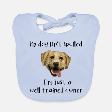 Male Friend Or Female Friend Labrador - my dog is not spoiled I am well trained - Baby Bib