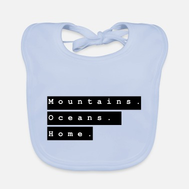 Mountains. Oceans. Home. Design 3 by PLYmyART - Baby Bib