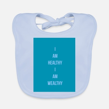 Wealthy I Am Healthy I Am Wealthy - Baby Bib