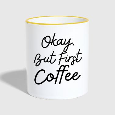 First Okay but first coffee for coffee lovers - Contrasting Mug