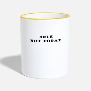 NOPE NOT TODAY - Two-Tone Mug