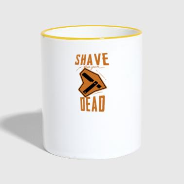 Shave when you're dead - Tasse zweifarbig