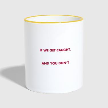 If we get caught, I'm deaf. claims - Contrasting Mug