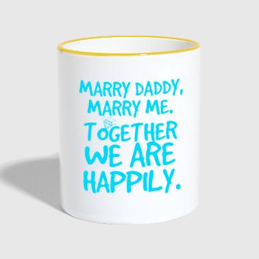 Marry Daddy, marry dad - Contrasting Mug