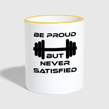 Be Proud but never satisfied Fitness Spruch - Tasse zweifarbig