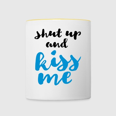 shut up and kiss me message of love - Contrasting Mug