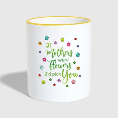Say mother If mothers were flowers Id pick you - Contrasting Mug