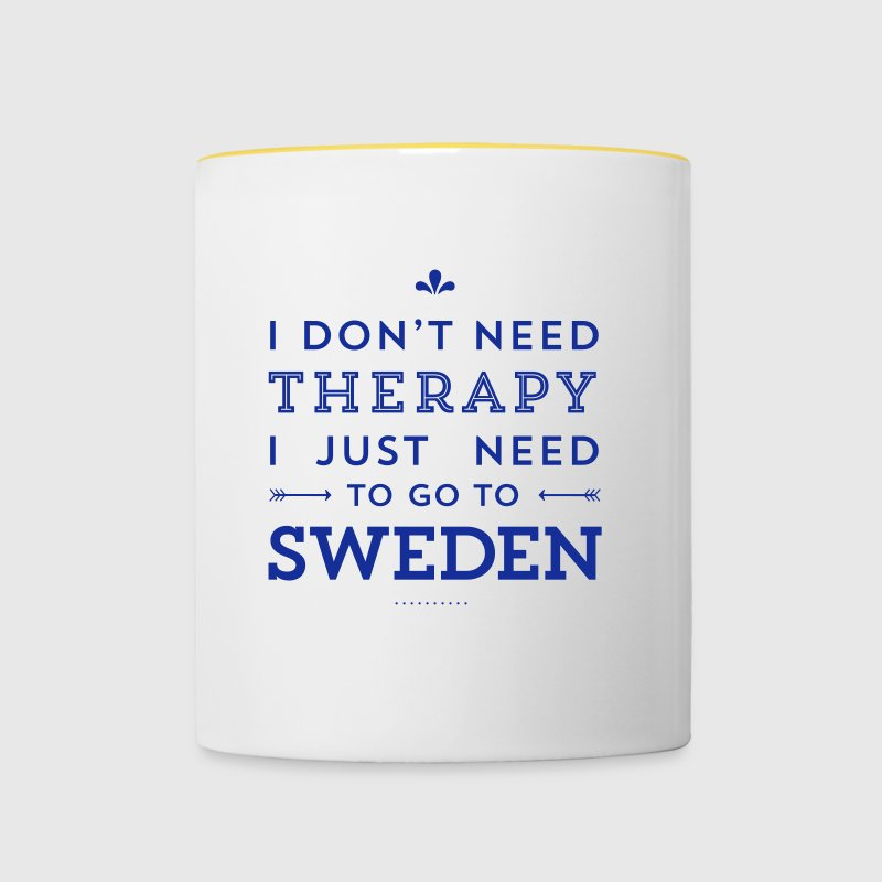 I don't need Therapy, I just need to go to Sweden - Tasse zweifarbig