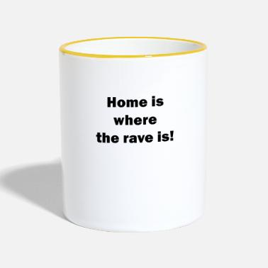 Rave Home is where the rave is Geschenkidee - Tasse zweifarbig
