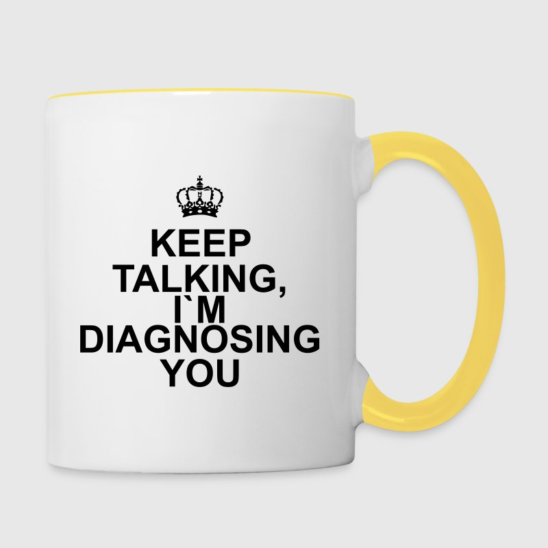 Keep talking I`m diagnosing you - Contrasting Mug