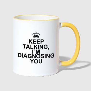 Keep talking I`m diagnosing you - Kaksivärinen muki