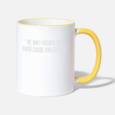 Bryson he only fucked you over cause you let him - Two-Tone Mug