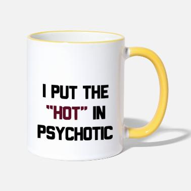 Psychotic PSYCHOTIC IS HOT - Two-Tone Mug