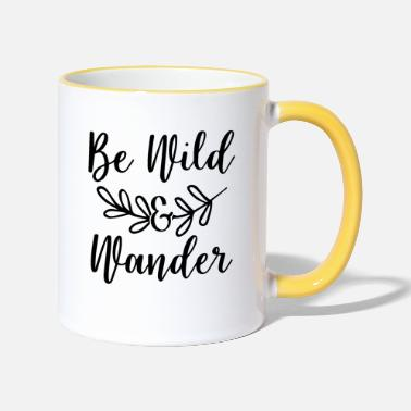 Wild Be Wild and Wander Gift wild crazy Be Wild a - Two-Tone Mug