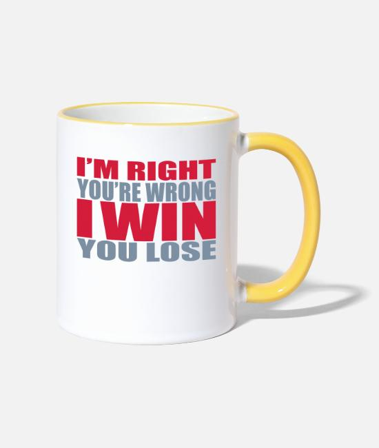 Miscellaneous Mugs & Drinkware - I'm Right You're Wrong - Two-Tone Mug white/yellow