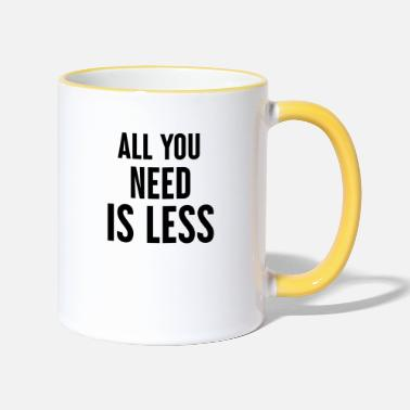 Minimalist All you need is less - Two-Tone Mug