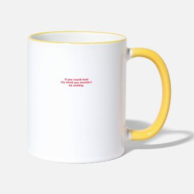 Mind-reader If You Could Read My Mind ... - Two-Tone Mug