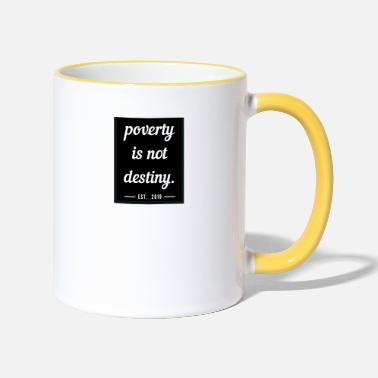Poverty poverty is not destiny. - Two-Tone Mug