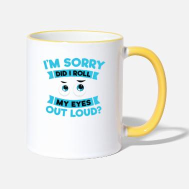 Loud Funny I'm sorry did I roll my eyes out loud? Shirt - Two-Tone Mug