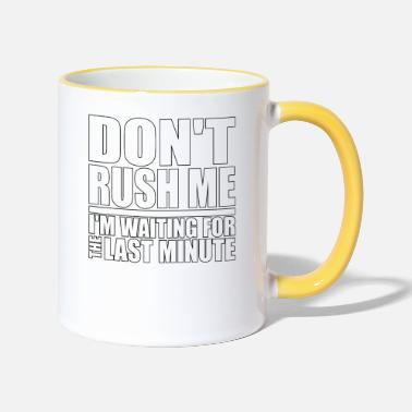 Dont Don't Rush Me I Was Waiting - Two-Tone Mug