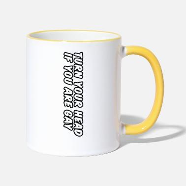 Wort turn your head if you are gay - Tasse zweifarbig