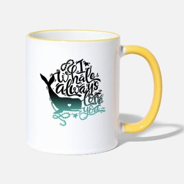 Wal - i whale always love you - Tasse zweifarbig