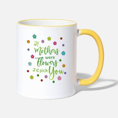 Mother Say mother If mothers were flowers Id pick you - Contrasting Mug