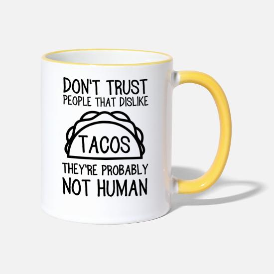Trust Mugs & Drinkware - Don't trust people that dislike tacos. Not human - Two-Tone Mug white/yellow