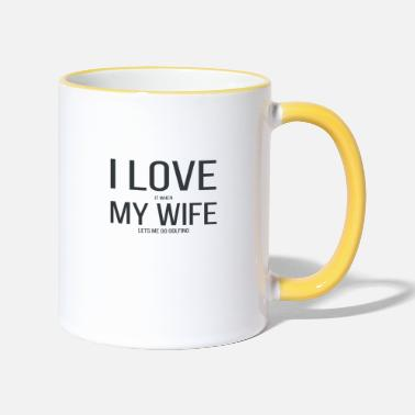 Wife I love it when my wife lets me go golfing gift - Tasse zweifarbig