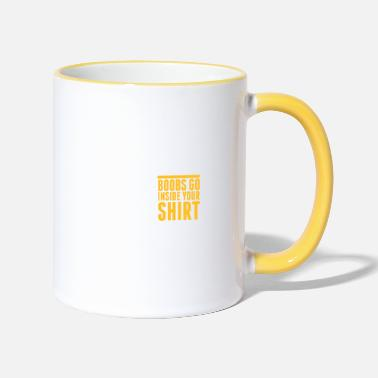 Quote Your Boobs Go Inside Your Shirt! - Two-Tone Mug