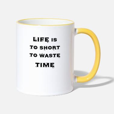 Life is short to waste time - Two-Tone Mug