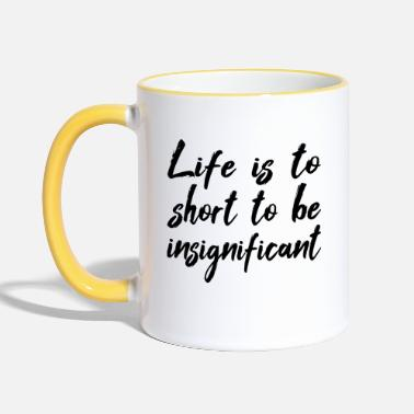 Life is short to be insignificant - Two-Tone Mug