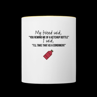 You remind me of a ketchup bottle - Contrasting Mug