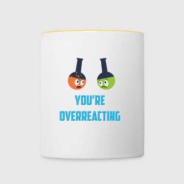 YOU'RE OVERREACTING - Tasse zweifarbig