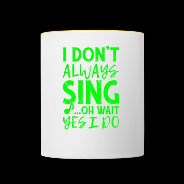 I DON T ALWAYS SING - Tasse zweifarbig