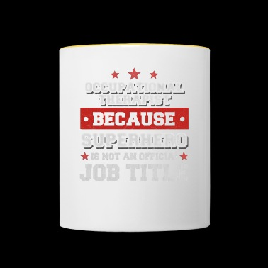 Occupational Therapist - Superhero is not a job - Contrasting Mug
