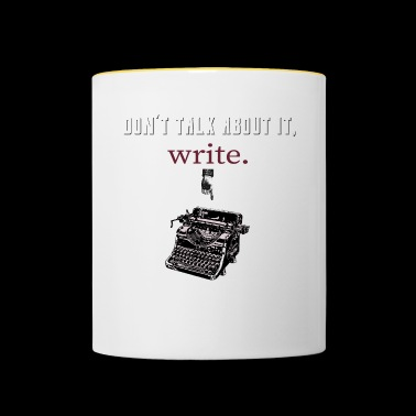 don´t talk about it,write - Tasse zweifarbig