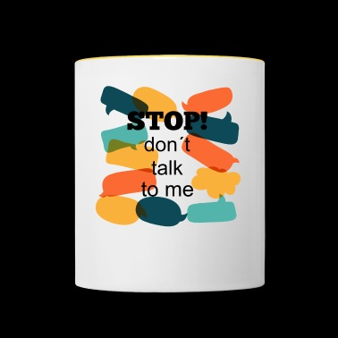 Stop! don t talk to me - Tasse zweifarbig