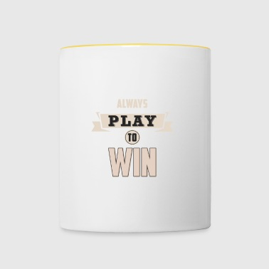 ALWAYS PLAY TO WIN - Contrasting Mug