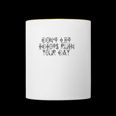 Don't let Idiots ruin your Day - Tasse zweifarbig
