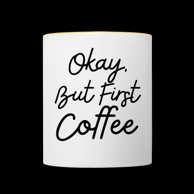 Okay but first coffee for coffee lovers - Contrasting Mug