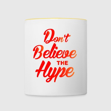 Don t Believe the Hype - Tazze bicolor